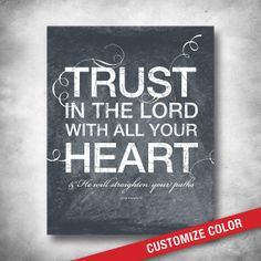 Scripture Art Inspirational Quote:  Proverbs 3 TRUST IN THE LORD WITH ALL YOUR HEART & He will straighten your paths