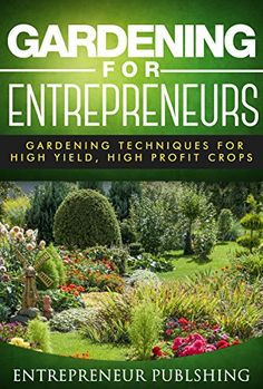 FREE TODAY  Gardening For Entrepreneurs: Gardening Techniques For High Yield, High Profit Crops (Farming For Profit, Gardening For Profit, High Yield Gardening) by Entrepreneur Publishing http://www.amazon.com/dp/B00VO8J9OA/ref=cm_sw_r_pi_dp_6U6ewb0V1WH7P