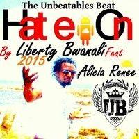 Hate On By Liberty Bwanali FT Alicia Renee #UnbeatablesBeat 2015 by Liberty Bwanali on SoundCloud