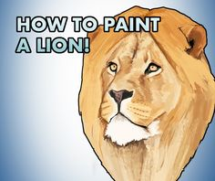 How to paint a lion! Artist Painting, Painting & Drawing, Lion Art, Art Blog, Lions, Portrait, Drawings, Illustration, Animals