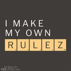 I Make My Own Rulez T-Shirt Designed by Snorg. #TeeCraze #Funny #Scrabble #Rules #tshirt