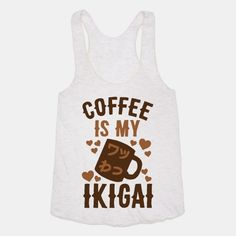 Coffee Is My Ikigai #Coffee #Tea #Shirt #Clothes #Food #Decaf #College #Life #Mug #Nerd #Geek #Lazy #Sleep #life #hack #anime #manga #otaku #kawaii #skull #tokyo #ghoul #japanese #ikigai #sailor #moon #love #heart