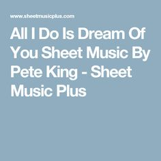 All I Do Is Dream Of You Sheet Music By Pete King - Sheet Music Plus