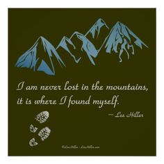 "I am never lost in the mountains, it is where I found myself."" ~ Lee Hiller #Poster #Print  You are viewing The Lee Hiller Designs Collection of Home and Office Decor, Apparel, Gifts and Collectibles. The Designs include Lee Hiller Photography and Mixed Media Digital Art Collection. You can view her Nature photography at http://HikeOurPlanet.com/ and follow her hiking blog within Hot Springs National Park."