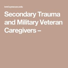 Secondary Trauma and Military Veteran Caregivers –
