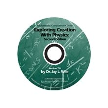 Physics 2nd Edition Multimedia Companion CD-Rom by Dr. Jay Wile  -  This is a companion CD. It is not a full course. It is designed to be used with the textbook Exploring Creation With Physics, 2nd Edition.  -   $19.00 @apologiaworld  -For more info, see: http://shop.apologia.com/7-physics