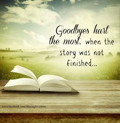 Goodbyes hurt the most when the story was not finished.