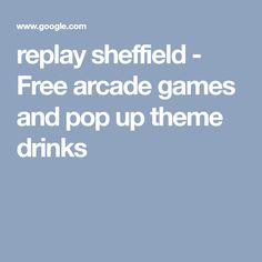 replay sheffield - Free arcade games and pop up theme drinks