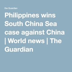 Philippines wins South China Sea case against China | World news | The Guardian