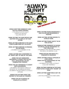 It's Always Sunny in Philadelphia Drinking Game! Pretty fun, and you get decently sloshed after one or two episodes. Movie Drinking Games, Charlie Kelly, Always Be, It's Always Sunny, Drinking Buddies, Game Night, Sunny In Philadelphia, Alcohol Quotes, Throw A Party