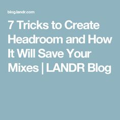 7 Tricks to Create Headroom and How It Will Save Your Mixes | LANDR Blog
