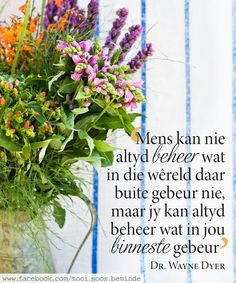 Afrikaanse Quotes, Wayne Dyer, Printable Quotes, True Words, Me Quotes, Things To Think About, Poems, Inspirational Quotes, Wisdom