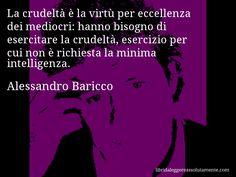 <3 La crueldad es la virtud de los mediocres,no sirve mucha inteligencia para ejercerla <3