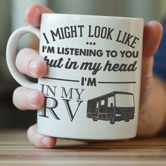 """I Might Look Like I'm Listening To You"" RV Mug"