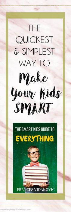 THE  QUICKEST  & SIMPLEST  WAY TO MAKE YOUR KIDS SMART | Parenting Tips for boys and girls | Parenting tips for daughters, preteens and teens |  Positive parenting tips and tricks #parentingtipsforpreteens