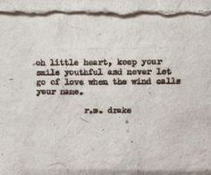 """Oh little heart, keep your smile youthful and never let go of love when the wind calls your name."" ~r.m. drake"
