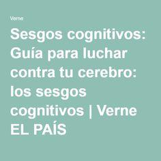 Sesgos cognitivos: Guía para luchar contra tu cerebro: los sesgos cognitivos | Verne EL PAÍS International Baccalaureate, Short Cuts, Brain, Knowledge, Countries