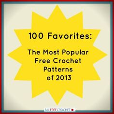 100 Favorites: How to Crochet Scarf Patterns, Crochet Afghans, Shawls and More from