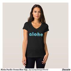 Aloha Pacific Ocean Blue Typography T-Shirt:TSporty. Bold. Hawaiian....