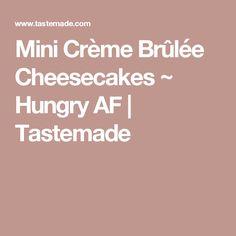 Mini Crème Brûlée Cheesecakes ~ Hungry AF | Tastemade