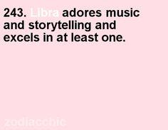 243. Libra loves music and storytelling.