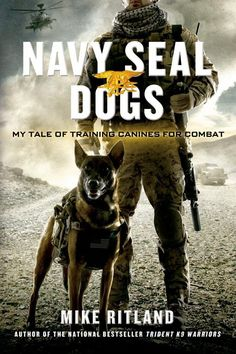 Navy SEAL Dogs: My Tale of Training Canines for Co