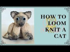 How to Loom Knit Cat - Selina Knitting Loom Dolls, Knitted Dolls Free, Loom Knitting Stitches, Knifty Knitter, Loom Knitting Projects, Knitted Cat, Knitted Animals, Circular Knitting Needles, Knitting Basics