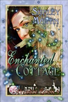 Avador Book 3, Enchanted Cottage by Shirley Martin, http://www.amazon.com/dp/B009R8Q6Y0/ref=cm_sw_r_pi_dp_.pItsb0W7TGXX