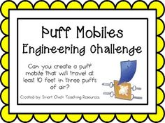 Engineering Challenge:Can you create a puff mobile that will travel at least 10 feet in three puffs of air?Materials Needed:copy paper and cardboard pieceslife saversstrawspaper clipstape and scissorsThis packet contains all the information you need to make this a great engineering activity in your classroom!