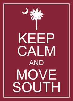 "PRINTED - Keep Calm and Move South / South Carolina USC University of South Carolina Gamecocks Garnet Wall Art - 5"" x 7"". $10.00, via Etsy."