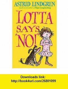 Lotta Says no! (9780192727190) Astrid Lindgren , ISBN-10: 0192727192  , ISBN-13: 978-0192727190 ,  , tutorials , pdf , ebook , torrent , downloads , rapidshare , filesonic , hotfile , megaupload , fileserve