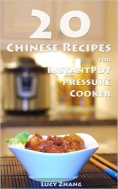 20 Chinese Recipes for Instant Pot Pressure Cooker - Kindle edition by Lucy Zhang. Cookbooks, Food & Wine Kindle eBooks @ Amazon.com.