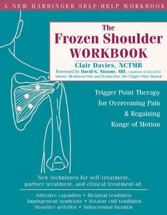 The Frozen Shoulder Workbook: Trigger Point Therapy for Overcoming Pain and Regaining Range of Motion by Clair Davies NCTMB