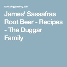 James' Sassafras Root Beer - Recipes - The Duggar Family