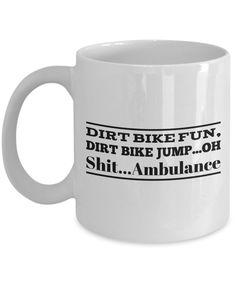 Funny Mug - Dirt Bike Fun, Dirt Bike Jump....Oh Shit....Ambulance by pottercountystudios on Etsy