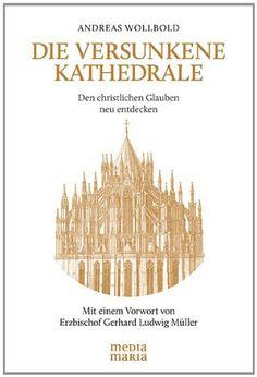 Medienhaus: Andreas Wollbold -  Die versunkene Kathedrale: Den...