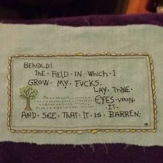 Hilarious. I really need to learn how to needlepoint and cross stitch so I can put these witty sayings on pillows and stuff.