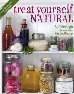 Treat Yourself Natural with these creative homemade remedies, tonics and treatments to make at home, by Sof McVeigh with foreword from Kirstie Allsopp.