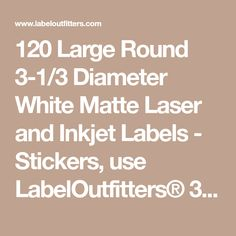 120 Large Round 3-1/3 Diameter White Matte Laser and Inkjet Labels - Stickers, use LabelOutfitters® 333333, 5295, Compulabel® 311657 Template