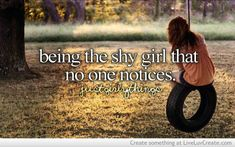 Being the shy girl that no one notices