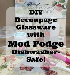 With Dishwasher safe mod podge,  NOW we can create beautiful decoupaged glasses, candy dishes and more, use them, wash them and use them again!  And just like magic, our decoupaged elements will not be disturbed.