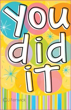 You did it!!