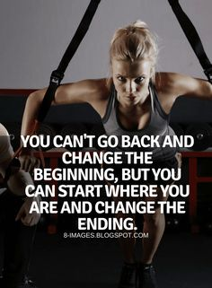 Change Quotes you can't go back and change the beginning, but you can start where you are and change the ending.