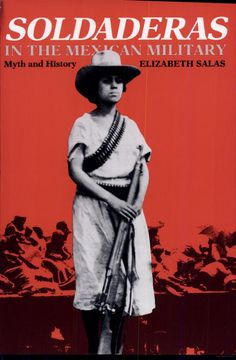 Soldaderas in the Mexican Military: Myth and History - Elizabeth Salas - Google Books
