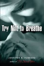 Catherine's Pick. Try Not to Breathe. By Jennifer Hubbard. Ryan is 16, post-suicidal, and trying to figure out what to do after a stint in a mental hospital. Then Nicki barges into his world, brimming with life and energy, and asking questions about Ryan's depression that no one else has ever been brave enough to ask.