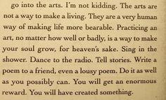 go into arts ...