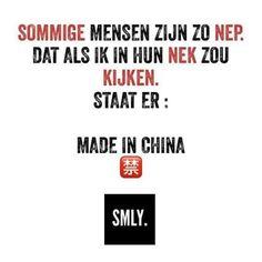 Sommige mensen zijn zo nep... als je in hun nek zou kijken staat er Made in china .... -SMLY