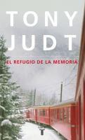 El refugio de la memoria / Tony Judt  http://encore.fama.us.es/iii/encore/record/C__Rb2213627?lang=spi