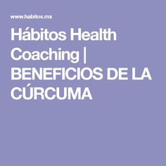 Hábitos Health Coaching |   BENEFICIOS DE LA CÚRCUMA