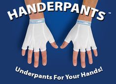 """Handerpants""- gives new meaning to being caught with your hands in your pants."